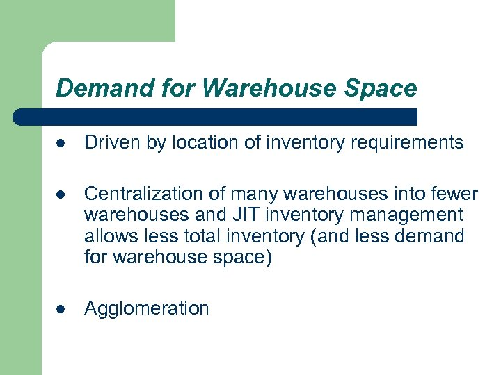 Demand for Warehouse Space l Driven by location of inventory requirements l Centralization of