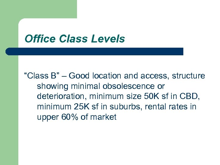 "Office Class Levels ""Class B"" – Good location and access, structure showing minimal obsolescence"