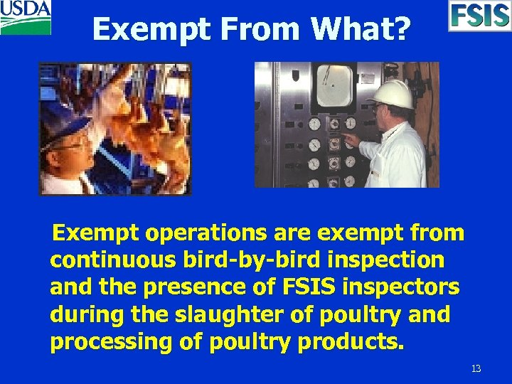 Exempt From What? Exempt operations are exempt from continuous bird-by-bird inspection and the presence