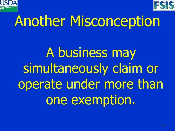 Another Misconception A business may simultaneously claim or operate under more than one exemption.