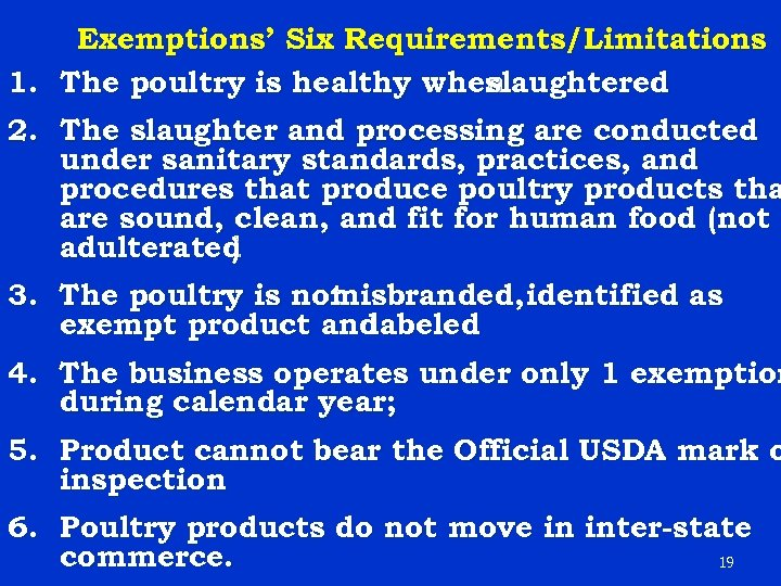 Exemptions' Six Requirements/Limitations 1. The poultry is healthy when slaughtered 2. The slaughter and