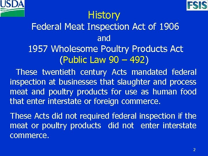 History Federal Meat Inspection Act of 1906 and 1957 Wholesome Poultry Products Act (Public
