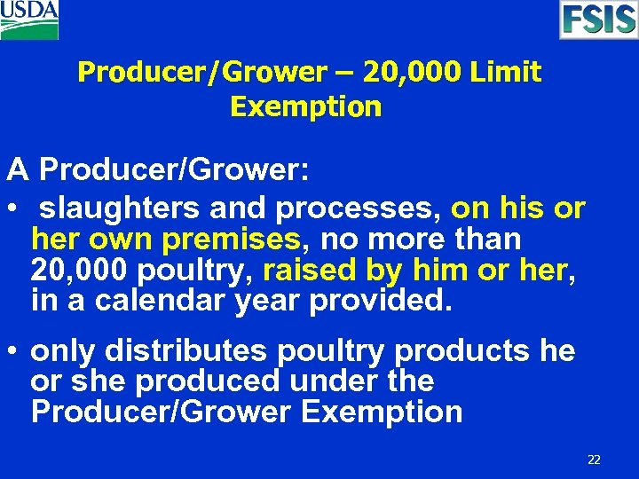 Producer/Grower – 20, 000 Limit Exemption A Producer/Grower: • slaughters and processes, on his