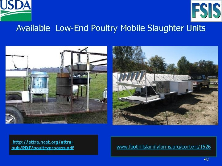 Available Low-End Poultry Mobile Slaughter Units http: //attra. ncat. org/attrapub/PDF/poultryprocess. pdf www. foothillsfamilyfarms. org/content/1526