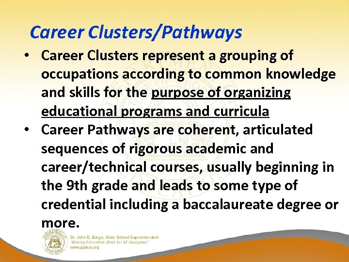 Career Clusters/Pathways • Career Clusters represent a grouping of occupations according to common knowledge