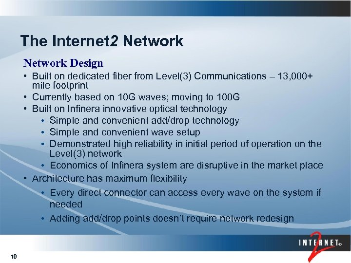 The Internet 2 Network Design • Built on dedicated fiber from Level(3) Communications –