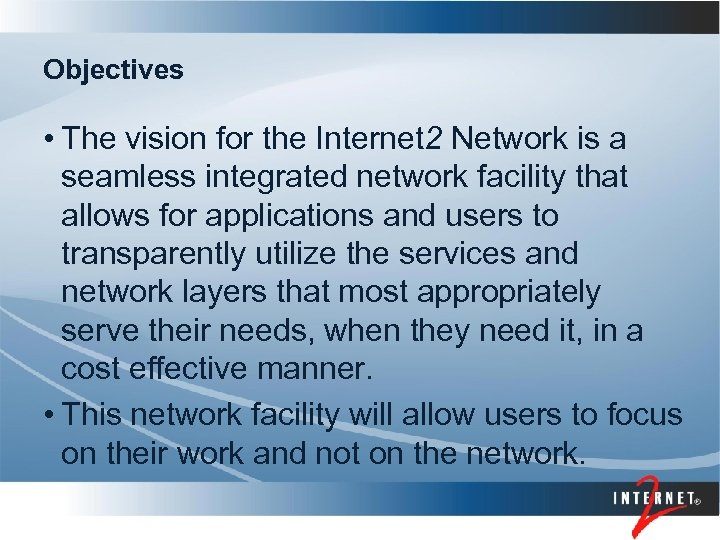 Objectives • The vision for the Internet 2 Network is a seamless integrated network