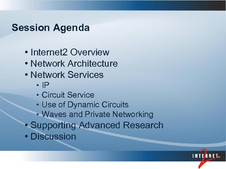 Session Agenda • Internet 2 Overview • Network Architecture • Network Services • •