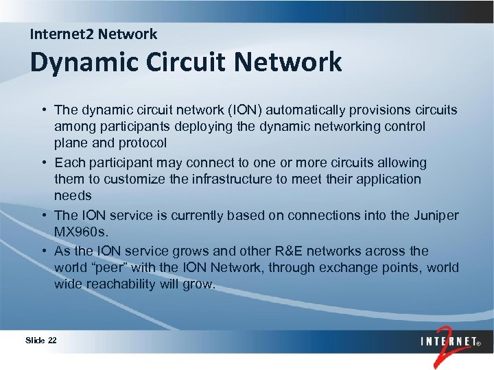 Internet 2 Network Dynamic Circuit Network • The dynamic circuit network (ION) automatically provisions