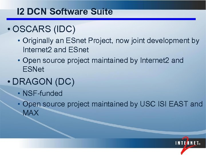 I 2 DCN Software Suite • OSCARS (IDC) • Originally an ESnet Project, now