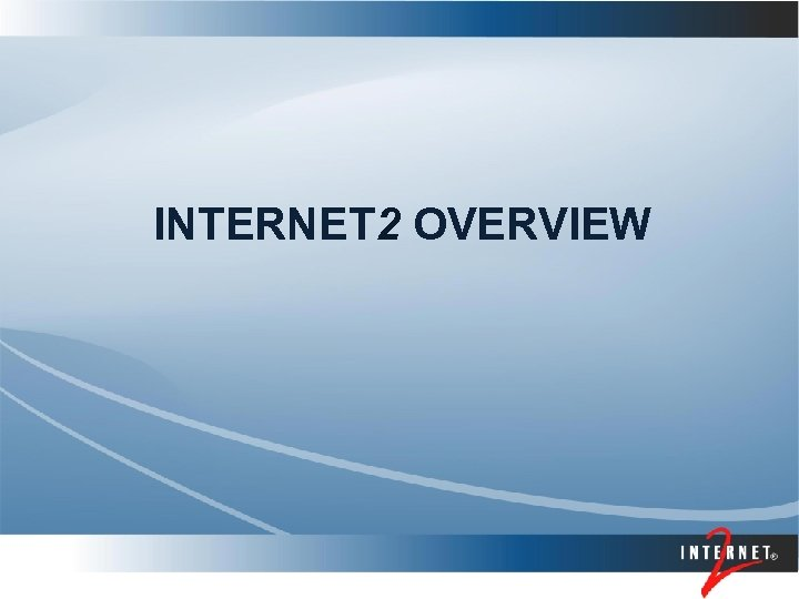 INTERNET 2 OVERVIEW
