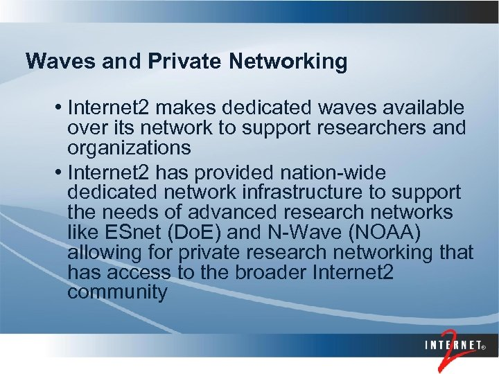 Waves and Private Networking • Internet 2 makes dedicated waves available over its network