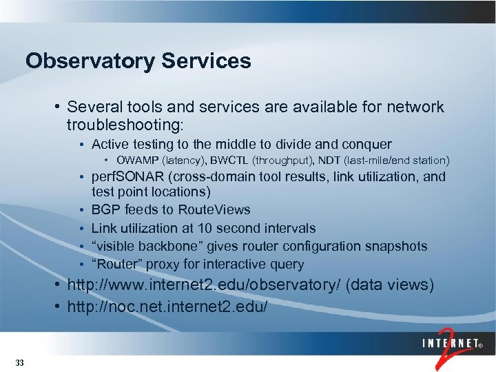 Observatory Services • Several tools and services are available for network troubleshooting: • Active