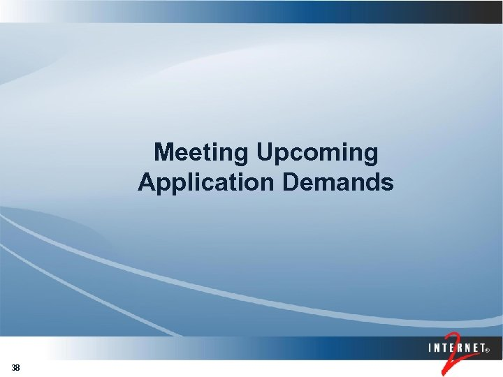 Meeting Upcoming Application Demands 38