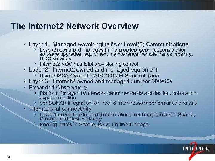 The Internet 2 Network Overview • Layer 1: Managed wavelengths from Level(3) Communications •