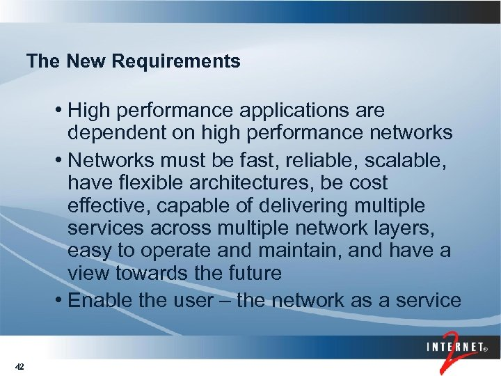 The New Requirements • High performance applications are dependent on high performance networks •