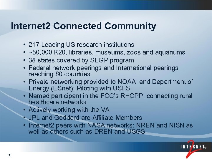 Internet 2 Connected Community • • • 5 217 Leading US research institutions ~50,