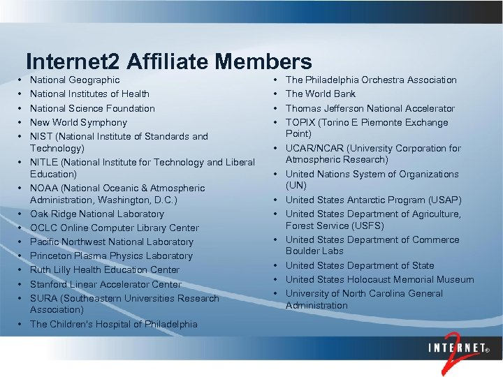 Internet 2 Affiliate Members • • • • National Geographic National Institutes of Health