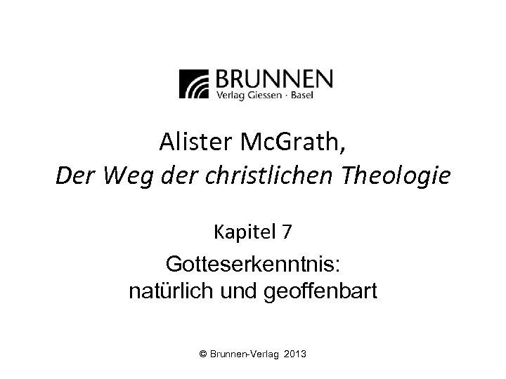 Alister Mc. Grath, Der Weg der christlichen Theologie Kapitel 7 Gotteserkenntnis: natürlich und geoffenbart