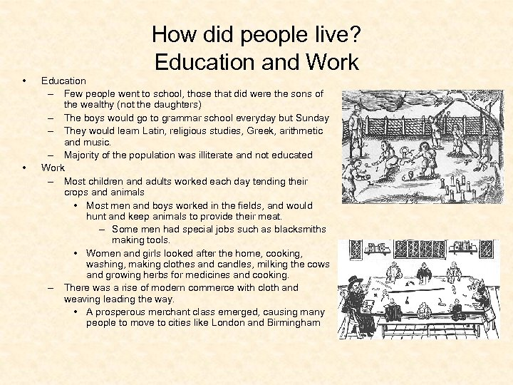How did people live? Education and Work • • Education – Few people went