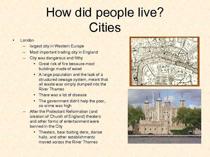 How did people live? Cities • London – largest city in Western Europe –