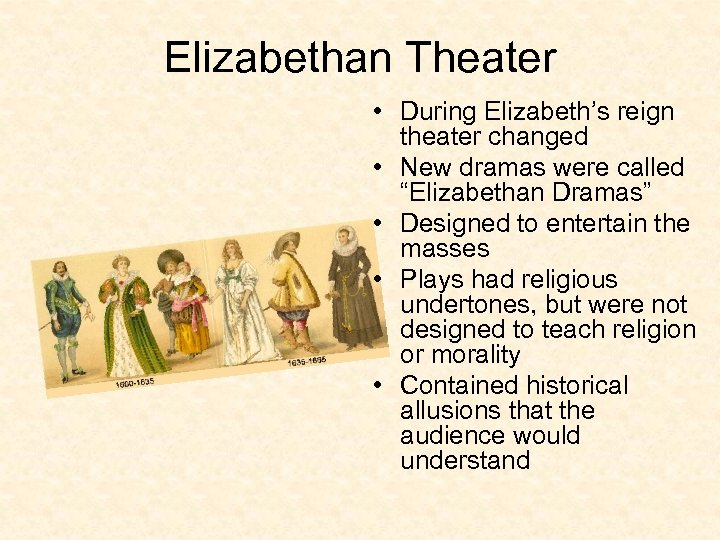 """Elizabethan Theater • During Elizabeth's reign theater changed • New dramas were called """"Elizabethan"""