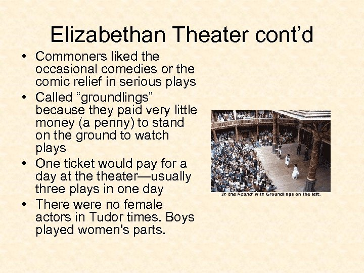 Elizabethan Theater cont'd • Commoners liked the occasional comedies or the comic relief in