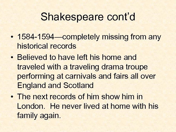 Shakespeare cont'd • 1584 -1594—completely missing from any historical records • Believed to have