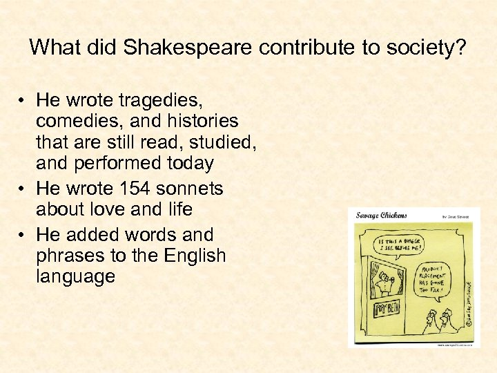 What did Shakespeare contribute to society? • He wrote tragedies, comedies, and histories that