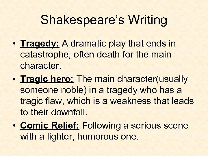 Shakespeare's Writing • Tragedy: A dramatic play that ends in catastrophe, often death for