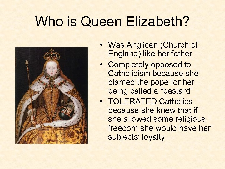 Who is Queen Elizabeth? • Was Anglican (Church of England) like her father •