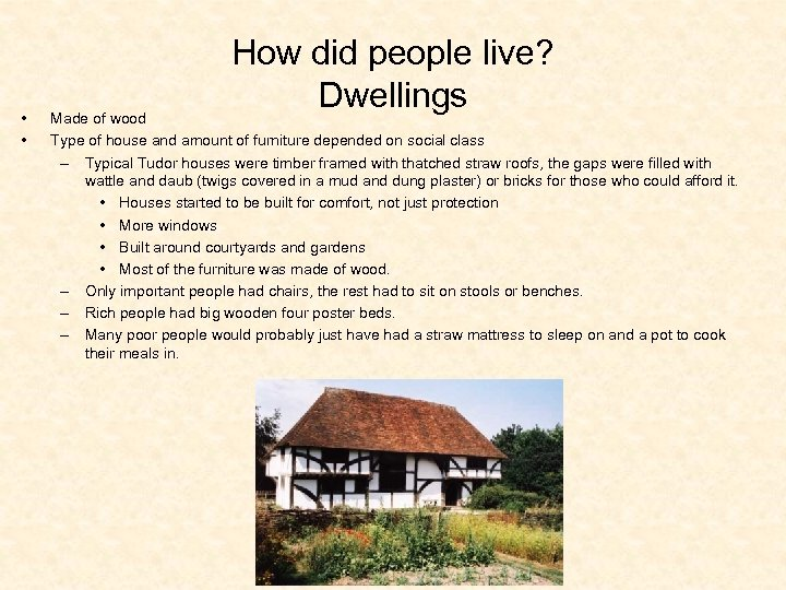 • • How did people live? Dwellings Made of wood Type of house