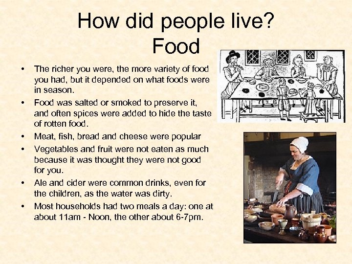 How did people live? Food • • • The richer you were, the more