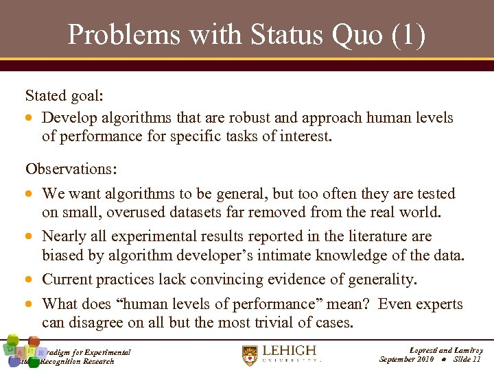 Problems with Status Quo (1) Stated goal: Develop algorithms that are robust and approach