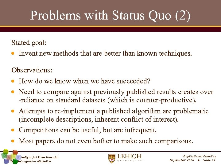 Problems with Status Quo (2) Stated goal: Invent new methods that are better than