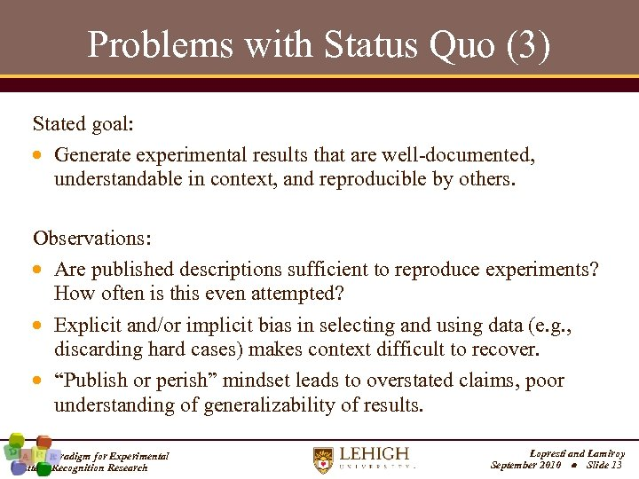 Problems with Status Quo (3) Stated goal: Generate experimental results that are well-documented, understandable