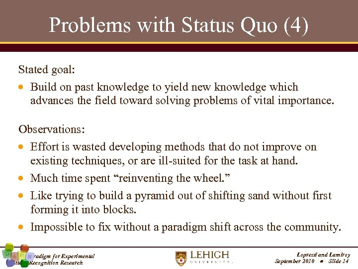 Problems with Status Quo (4) Stated goal: Build on past knowledge to yield new