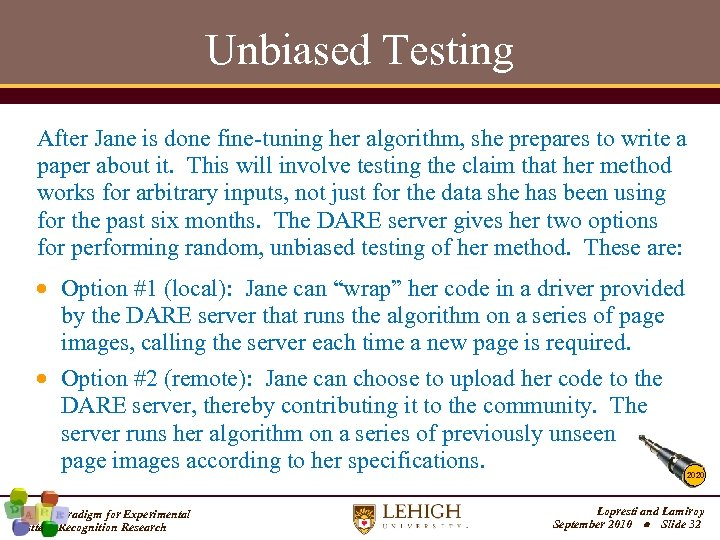 Unbiased Testing After Jane is done fine-tuning her algorithm, she prepares to write a