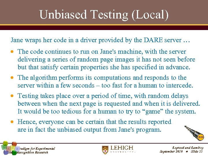 Unbiased Testing (Local) Jane wraps her code in a driver provided by the DARE