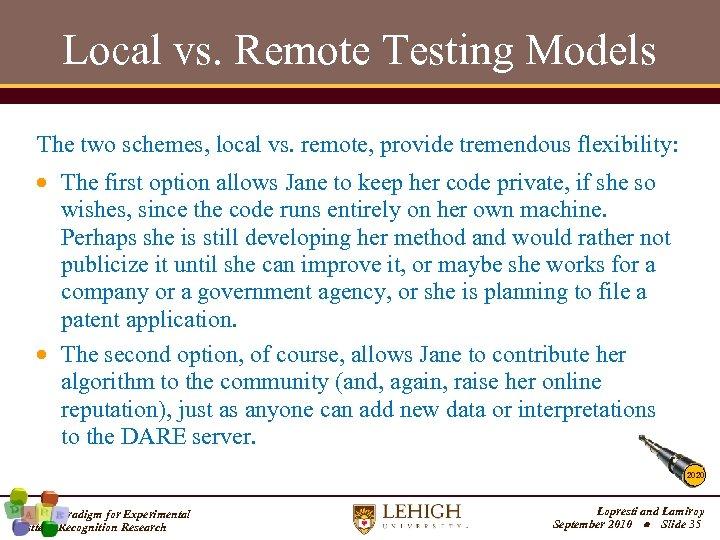 Local vs. Remote Testing Models The two schemes, local vs. remote, provide tremendous flexibility: