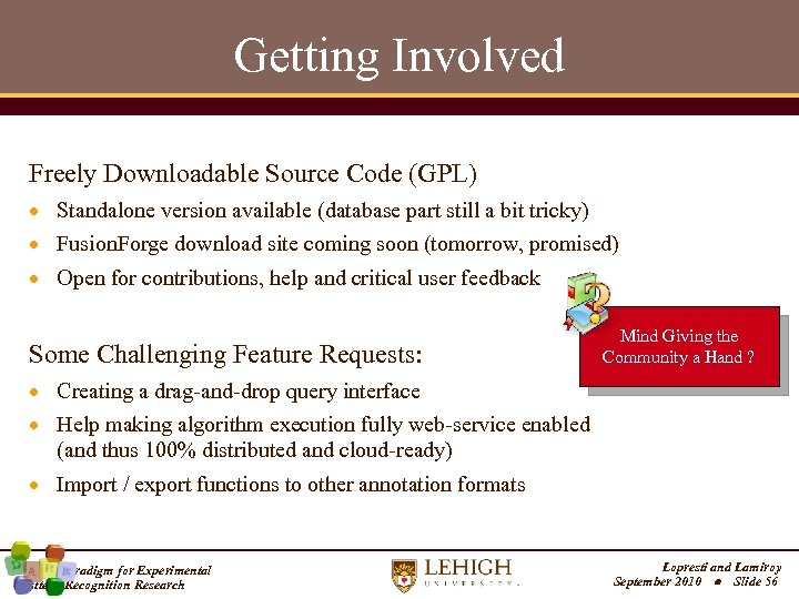 Getting Involved Freely Downloadable Source Code (GPL) Standalone version available (database part still a
