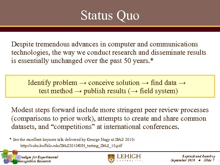 Status Quo Despite tremendous advances in computer and communications technologies, the way we conduct