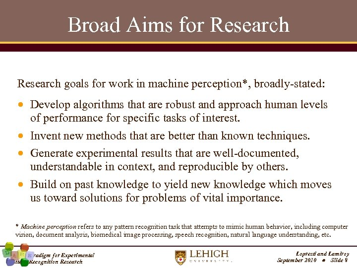 Broad Aims for Research goals for work in machine perception*, broadly-stated: Develop algorithms that