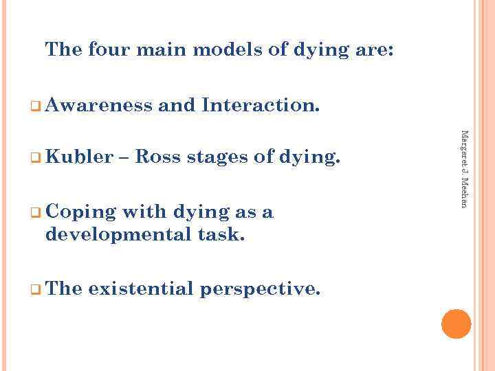 The four main models of dying are: q Awareness – Ross stages of dying.