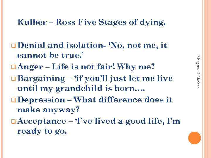 Kulber – Ross Five Stages of dying. q Denial Margaret J. Meehan and isolation-