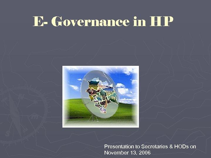 E- Governance in HP Presentation to Secretaries & HODs on November 13, 2006