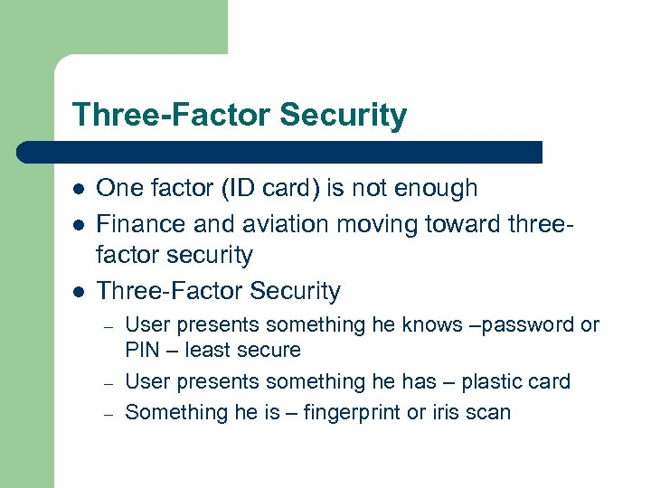 Three-Factor Security l l l One factor (ID card) is not enough Finance and