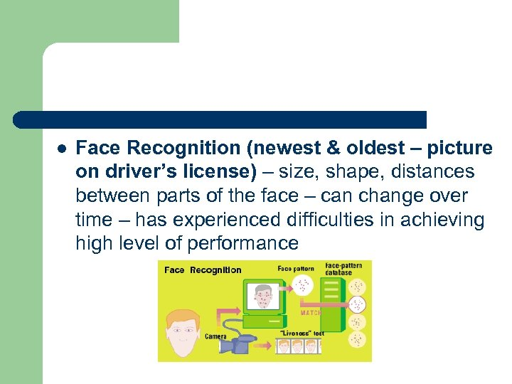 l Face Recognition (newest & oldest – picture on driver's license) – size, shape,