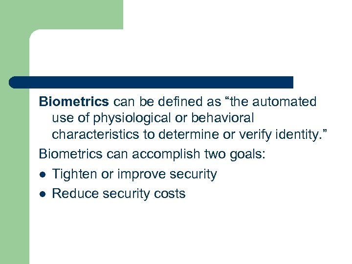 "Biometrics can be defined as ""the automated use of physiological or behavioral characteristics to"