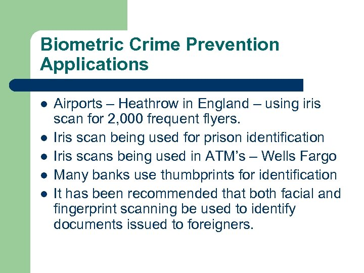 Biometric Crime Prevention Applications l l l Airports – Heathrow in England – using